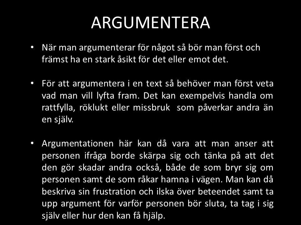 ARGUMENTERA När man argumenterar för något så bör man först och främst ha en stark åsikt för det eller emot det. För att argumentera i en text så behö