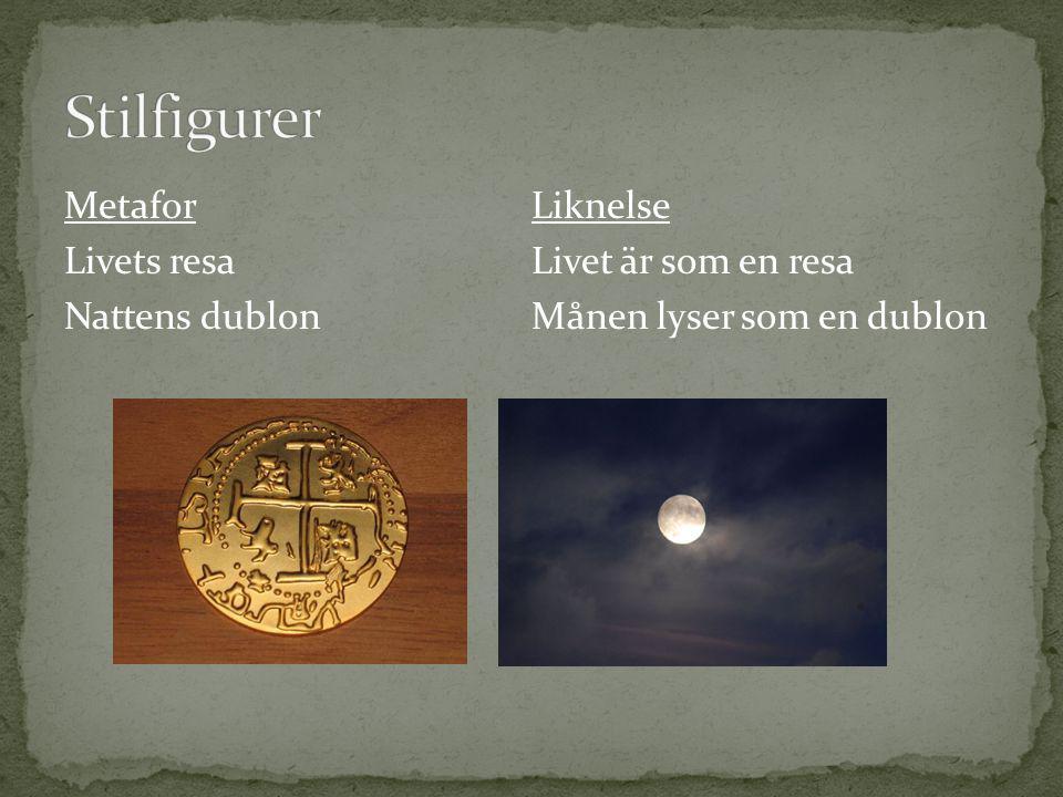Metafor Livets resa Nattens dublon Liknelse Livet är som en resa Månen lyser som en dublon