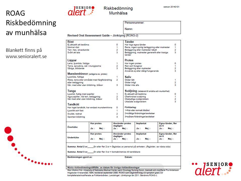 www.senioralert.se   senioralert@lj.se ROAG Riskbedömning av munhälsa Blankett finns på www.senioralert.se