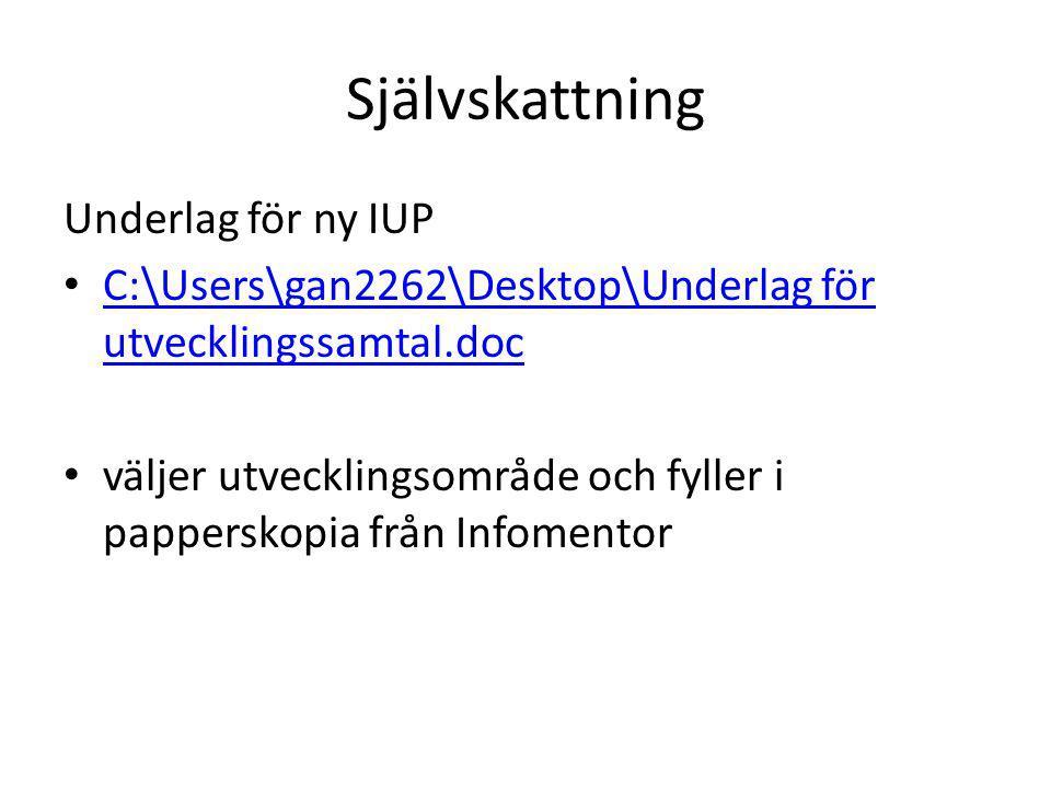 Självskattning Underlag för ny IUP C:\Users\gan2262\Desktop\Underlag för utvecklingssamtal.doc C:\Users\gan2262\Desktop\Underlag för utvecklingssamtal