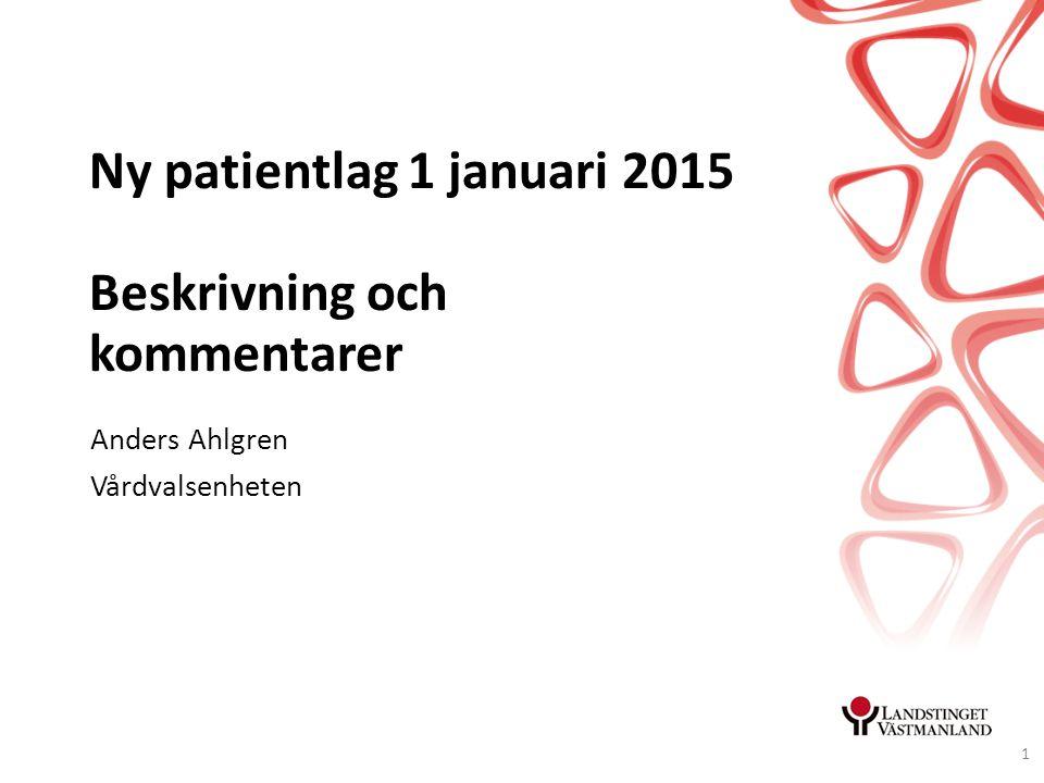 Ny patientlag 1 januari 2015 Beskrivning och kommentarer Anders Ahlgren Vårdvalsenheten 1