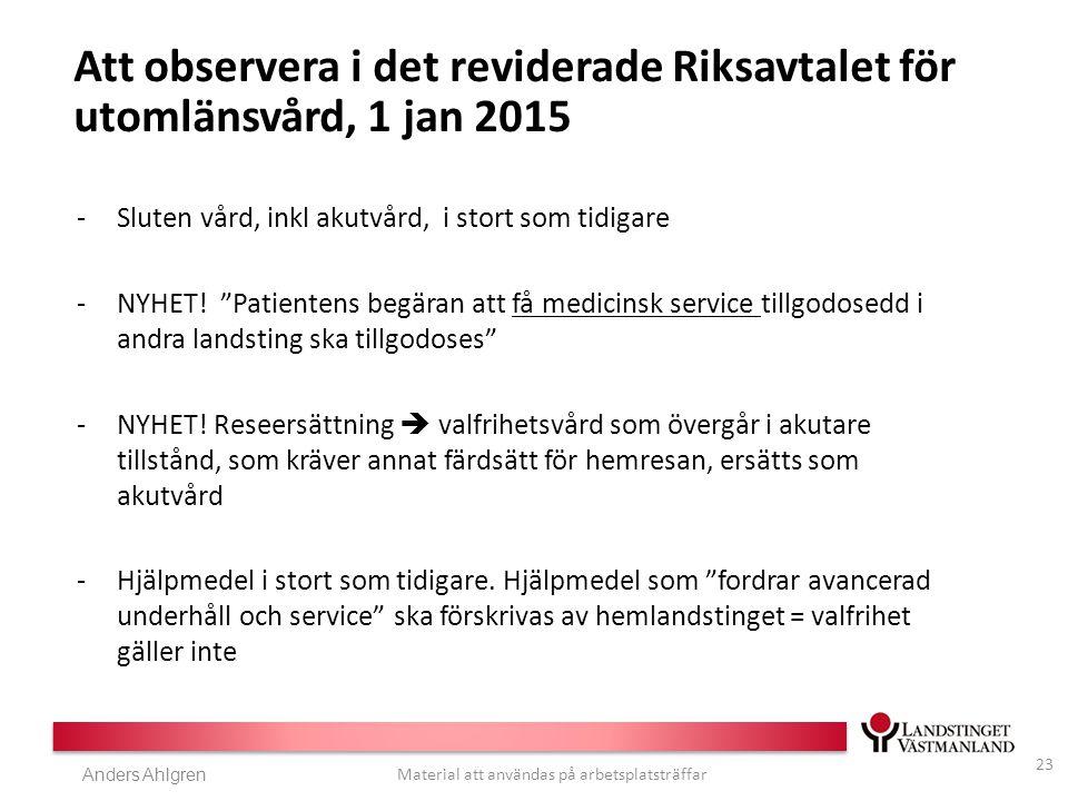 Anders Ahlgren Material att användas på arbetsplatsträffar Att observera i det reviderade Riksavtalet för utomlänsvård, 1 jan 2015 -Sluten vård, inkl akutvård, i stort som tidigare -NYHET.
