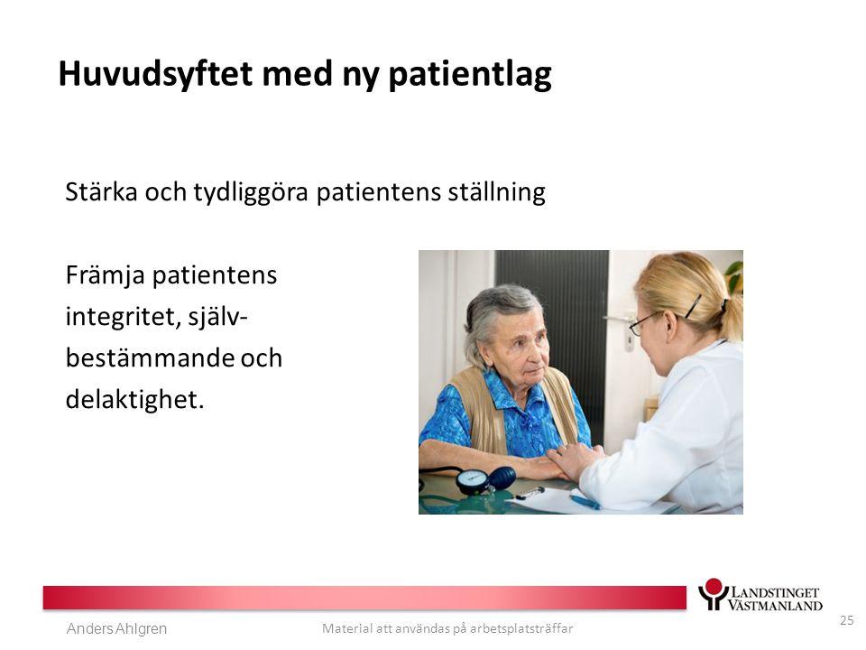Anders Ahlgren Material att användas på arbetsplatsträffar Huvudsyftet med ny patientlag Stärka och tydliggöra patientens ställning Främja patientens integritet, själv- bestämmande och delaktighet.