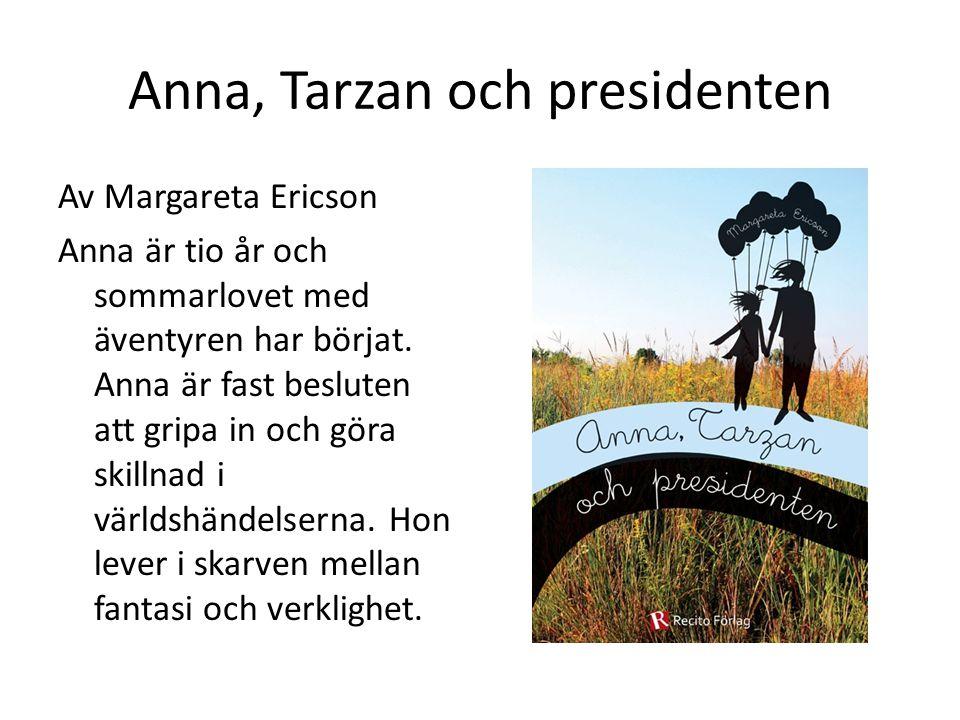 Anna, Tarzan och presidenten Av Margareta Ericson Anna är tio år och sommarlovet med äventyren har börjat.