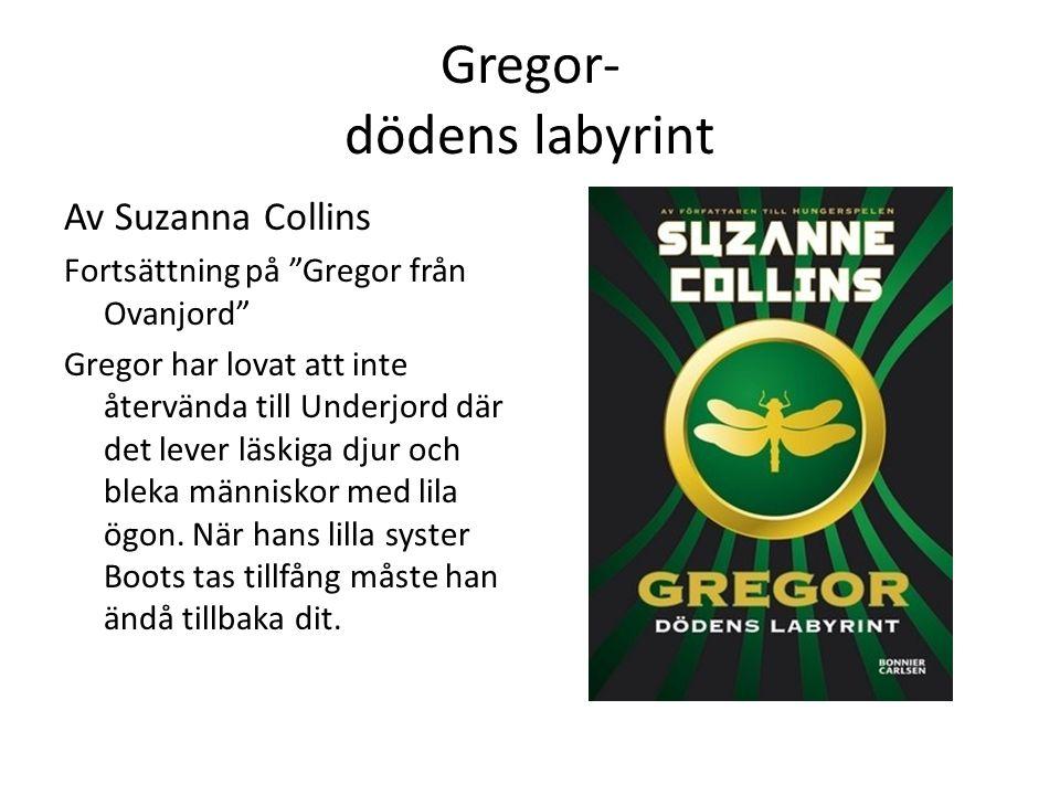 Gregor- dödens labyrint Av Suzanna Collins Fortsättning på Gregor från Ovanjord Gregor har lovat att inte återvända till Underjord där det lever läskiga djur och bleka människor med lila ögon.