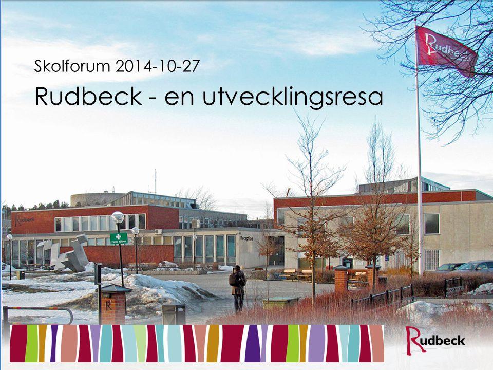 Rudbeck - en utvecklingsresa Skolforum 2014-10-27