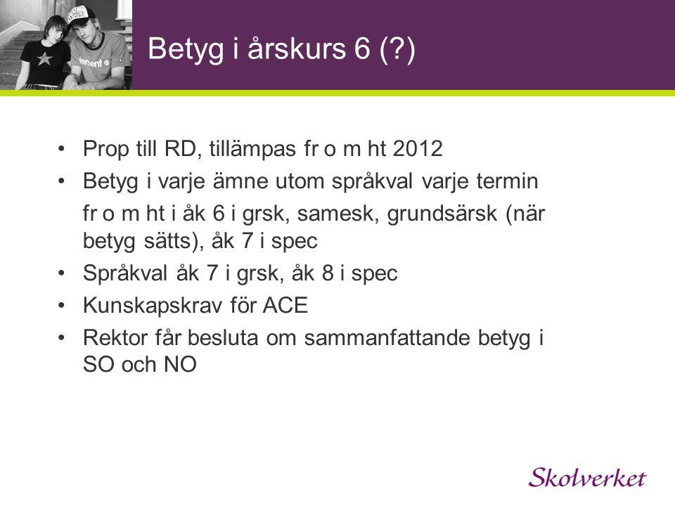 Betyg i årskurs 6 (?) Prop till RD, tillämpas fr o m ht 2012 Betyg i varje ämne utom språkval varje termin fr o m ht i åk 6 i grsk, samesk, grundsärsk