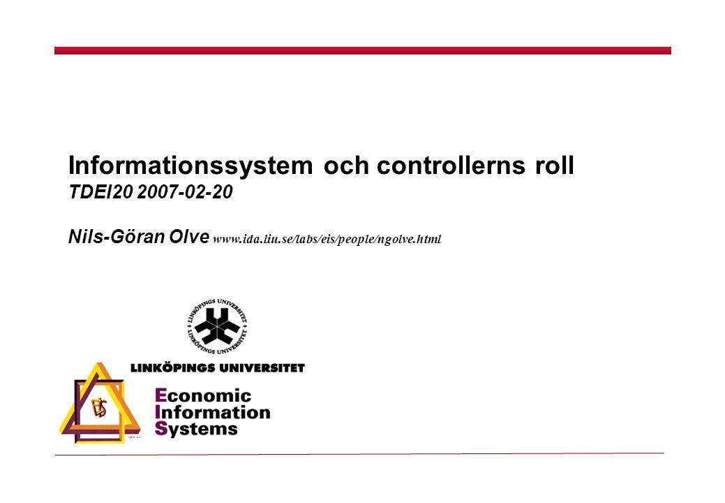 Informationssystem och controllerns roll TDEI20 2007-02-20 Nils-Göran Olve www.ida.liu.se/labs/eis/people/ngolve.html