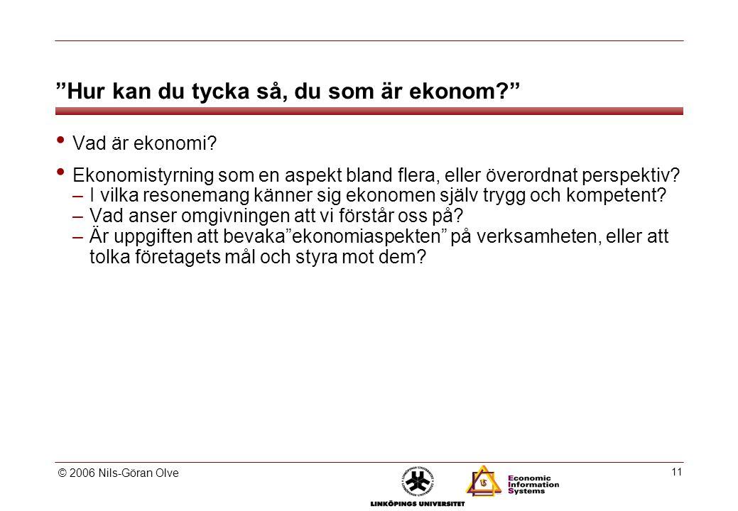 © 2006 Nils-Göran Olve 11 Hur kan du tycka så, du som är ekonom? Vad är ekonomi.