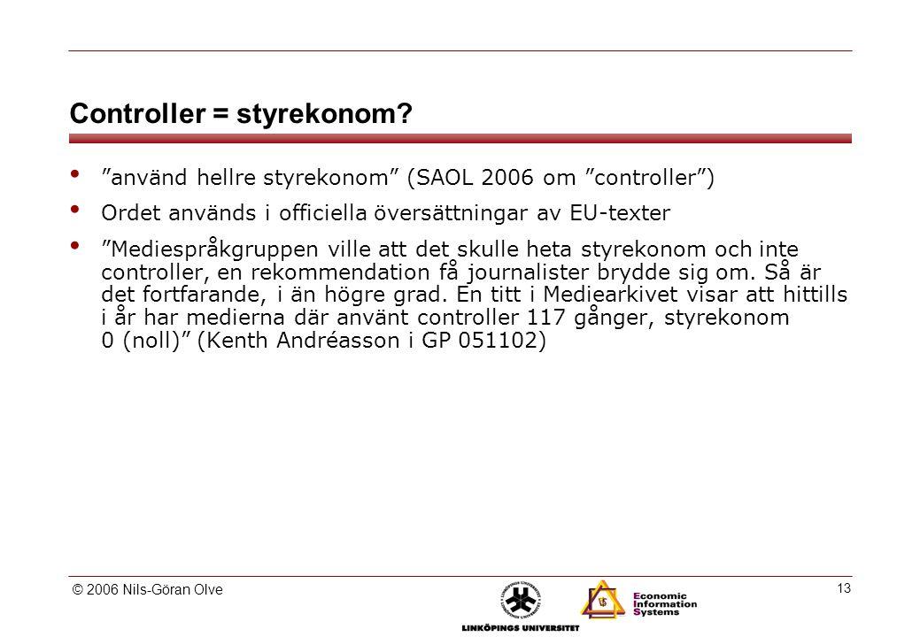 © 2006 Nils-Göran Olve 13 Controller = styrekonom.
