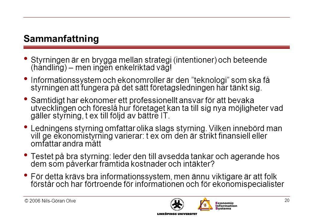 © 2006 Nils-Göran Olve 20 Sammanfattning Styrningen är en brygga mellan strategi (intentioner) och beteende (handling) – men ingen enkelriktad väg.