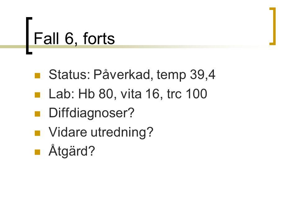 Fall 6, forts Status: Påverkad, temp 39,4 Lab: Hb 80, vita 16, trc 100 Diffdiagnoser.