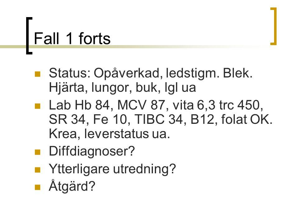 Fall 1 forts Status: Opåverkad, ledstigm.Blek.