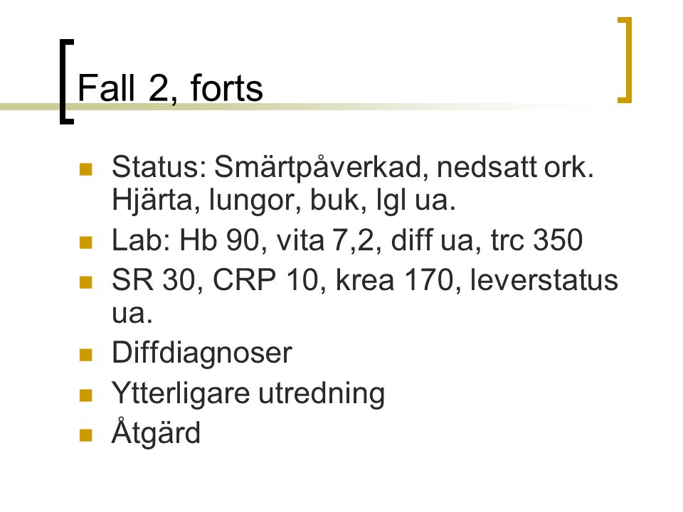 Fall 2, forts Status: Smärtpåverkad, nedsatt ork.Hjärta, lungor, buk, lgl ua.