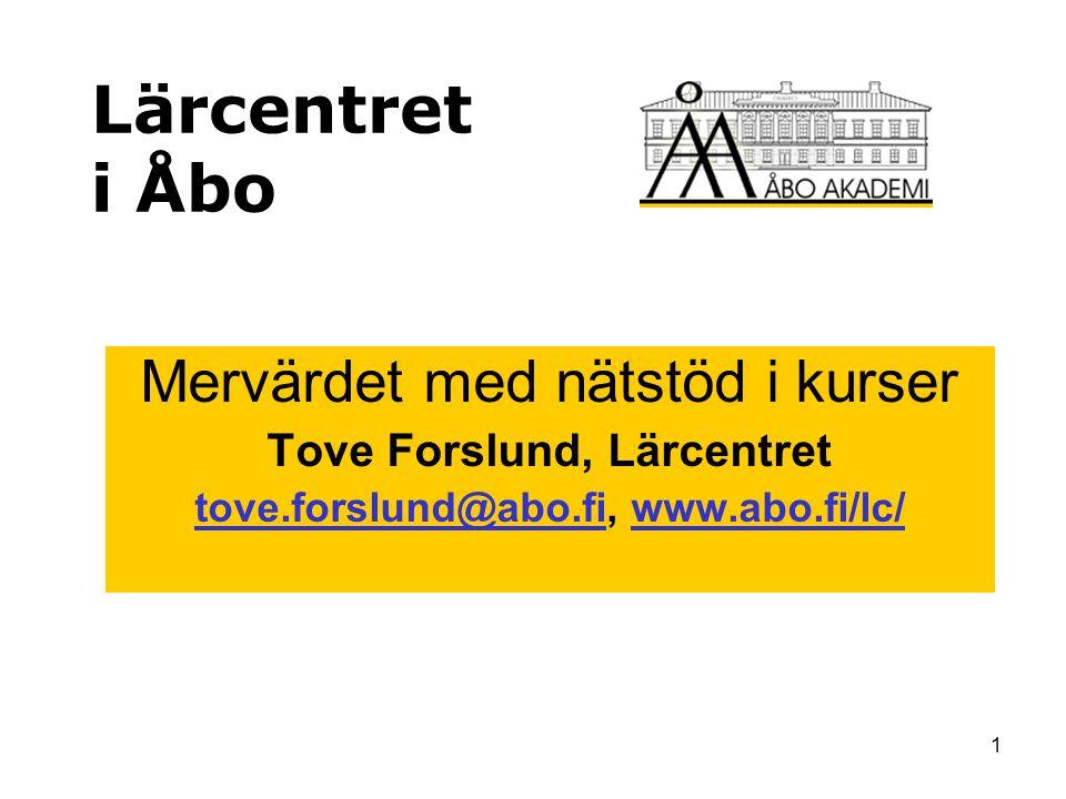 1 Lärcentret i Åbo Mervärdet med nätstöd i kurser Tove Forslund, Lärcentret tove.forslund@abo.fitove.forslund@abo.fi, www.abo.fi/lc/www.abo.fi/lc/