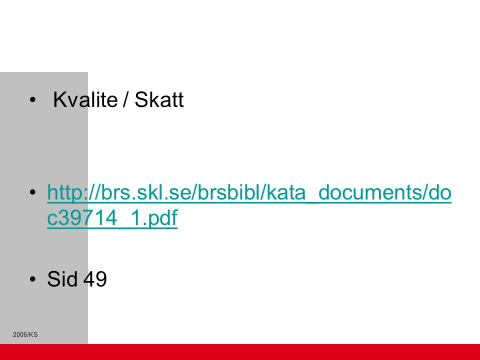 2006/KS Kvalite / Skatt http://brs.skl.se/brsbibl/kata_documents/do c39714_1.pdfhttp://brs.skl.se/brsbibl/kata_documents/do c39714_1.pdf Sid 49