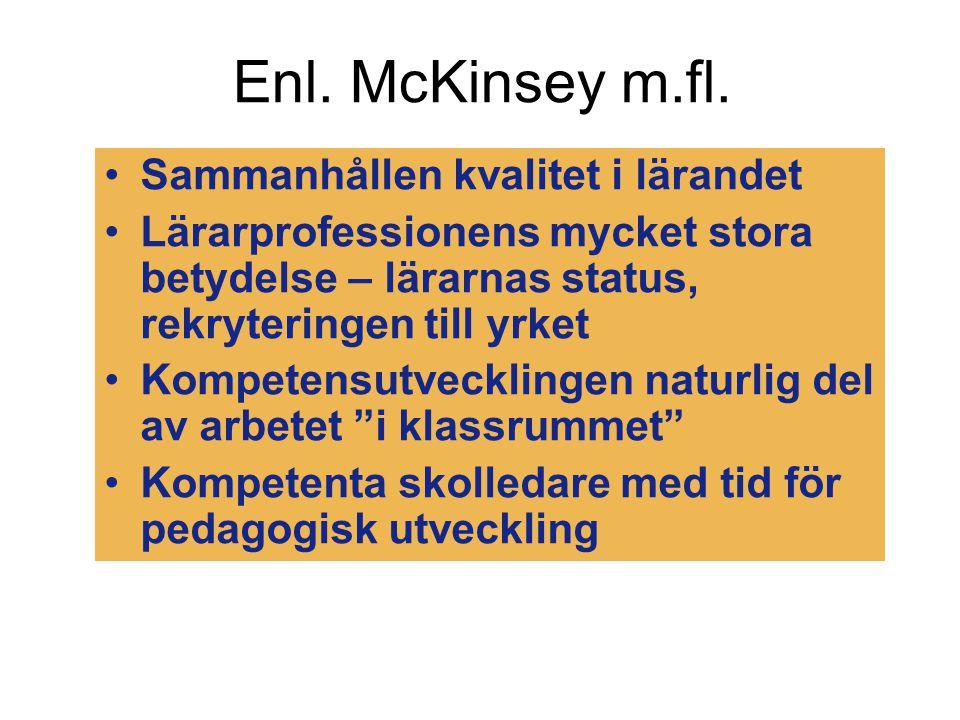 Enl. McKinsey m.fl. Sammanhållen kvalitet i lärandet Lärarprofessionens mycket stora betydelse – lärarnas status, rekryteringen till yrket Kompetensut