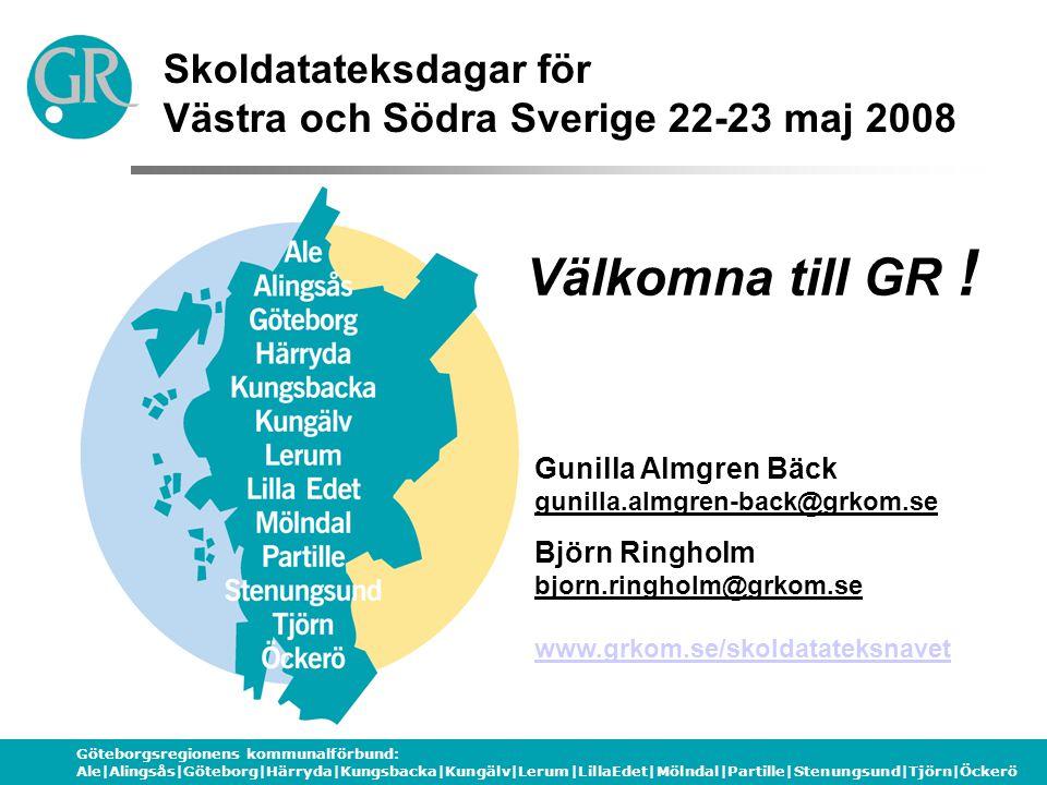 Göteborgsregionens kommunalförbund: Ale|Alingsås|Göteborg|Härryda|Kungsbacka|Kungälv|Lerum|LillaEdet|Mölndal|Partille|Stenungsund|Tjörn|Öckerö Skoldatateksdagar för Västra och Södra Sverige 22-23 maj 2008 Gunilla Almgren Bäck gunilla.almgren-back@grkom.se Björn Ringholm bjorn.ringholm@grkom.se www.grkom.se/skoldatateksnavet Välkomna till GR !