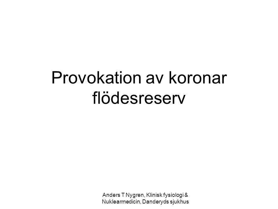 Anders T Nygren, Klinisk fysiologi & Nuklearmedicin, Danderyds sjukhus Provokation av koronar flödesreserv