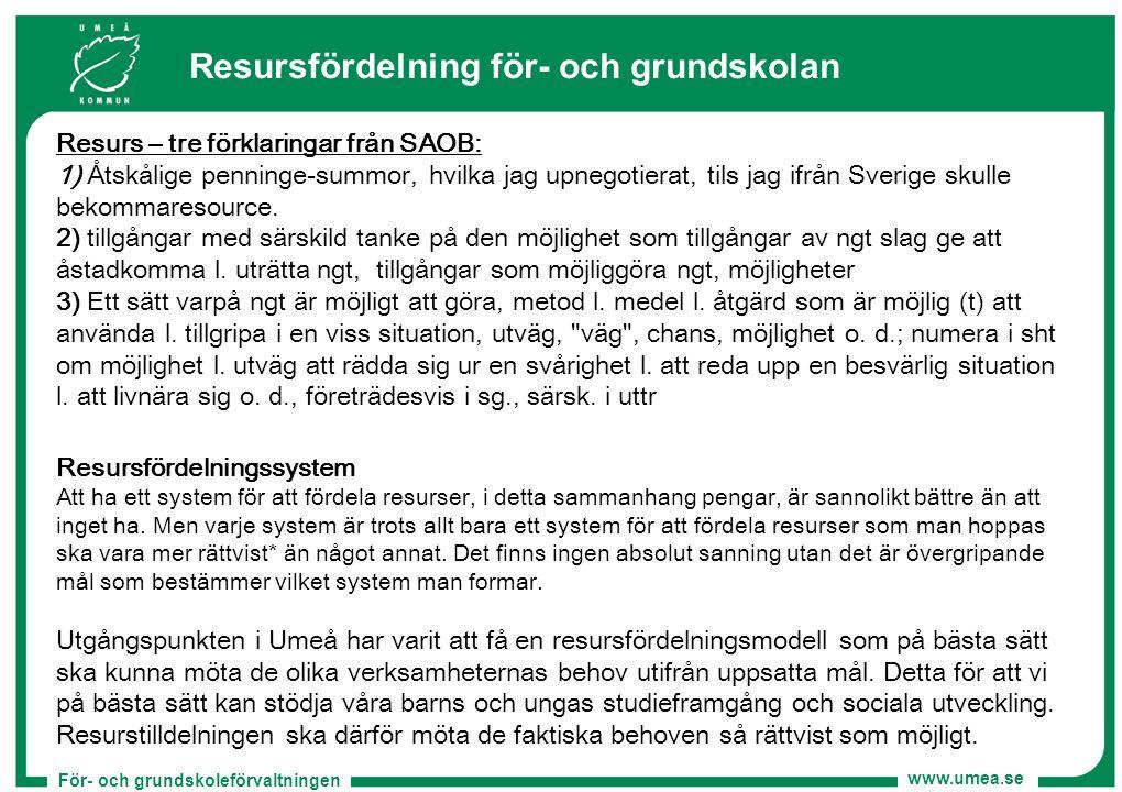 För- och grundskoleförvaltningen www.umea.se Resursfördelning för- och grundskolan Resursfördelningssystem Att ha ett system för att fördela resurser,