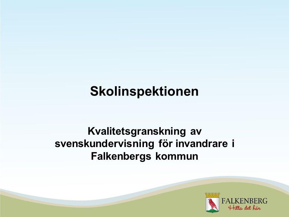 Skolinspektionen Kvalitetsgranskning av svenskundervisning för invandrare i Falkenbergs kommun
