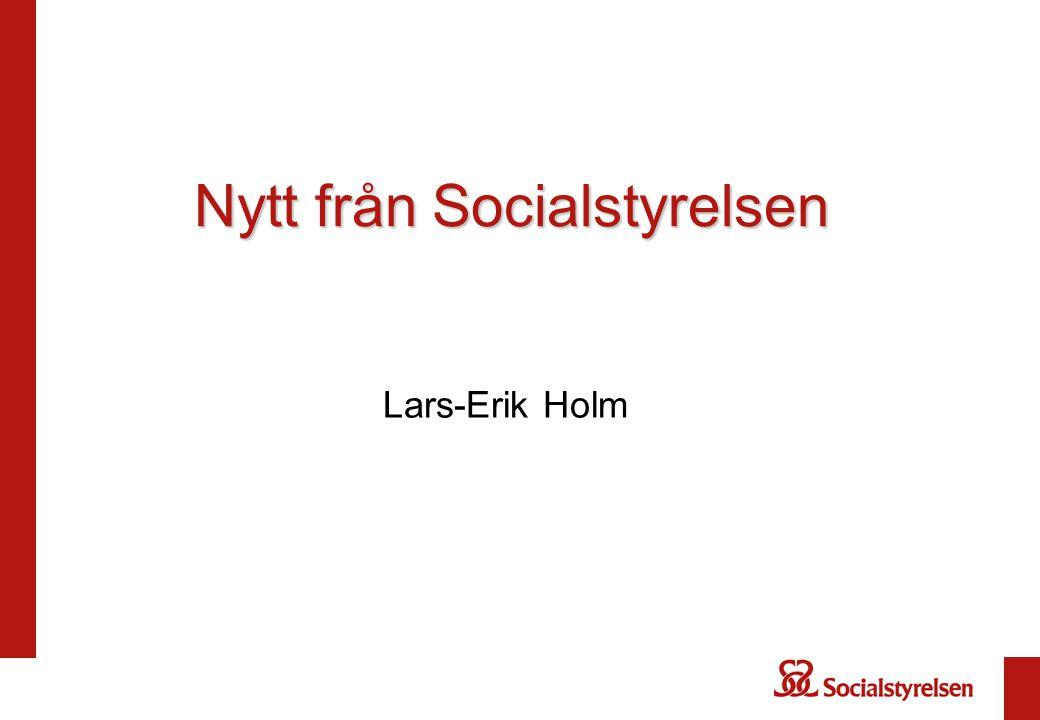 Nytt från Socialstyrelsen Lars-Erik Holm