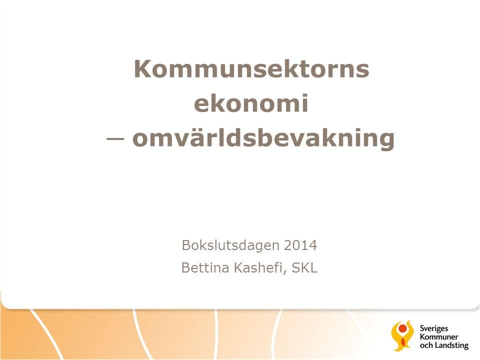Kommunsektorns ekonomi ─ omvärldsbevakning Bokslutsdagen 2014 Bettina Kashefi, SKL