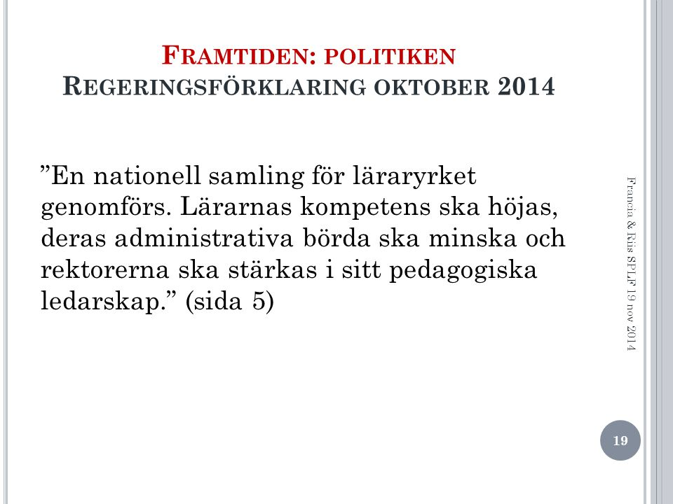 F RAMTIDEN : POLITIKEN R EGERINGSFÖRKLARING OKTOBER 2014 En nationell samling för läraryrket genomförs.