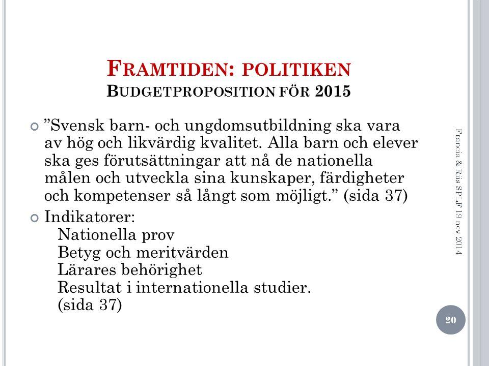F RAMTIDEN : POLITIKEN B UDGETPROPOSITION FÖR 2015 Svensk barn- och ungdomsutbildning ska vara av hög och likvärdig kvalitet.