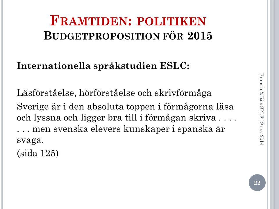 F RAMTIDEN : POLITIKEN B UDGETPROPOSITION FÖR 2015 Internationella språkstudien ESLC: Läsförståelse, hörförståelse och skrivförmåga Sverige är i den absoluta toppen i förmågorna läsa och lyssna och ligger bra till i förmågan skriva.......