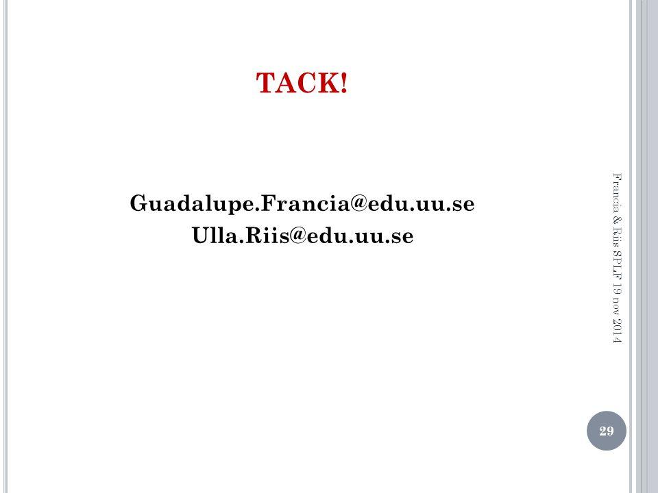 TACK! Guadalupe.Francia@edu.uu.se Ulla.Riis@edu.uu.se 29 Francia & Riis SPLF 19 nov 2014