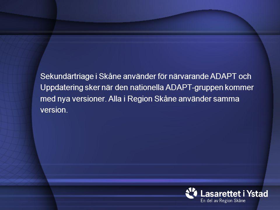 Sekundärtriage i Skåne använder för närvarande ADAPT och Uppdatering sker när den nationella ADAPT-gruppen kommer med nya versioner.