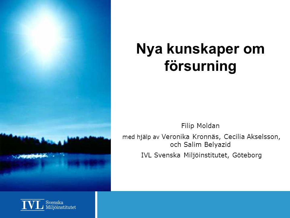 Nya kunskaper om försurning Filip Moldan med hjälp av Veronika Kronnäs, Cecilia Akselsson, och Salim Belyazid IVL Svenska Miljöinstitutet, Göteborg