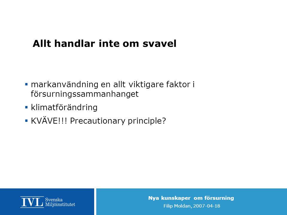 Nya kunskaper om försurning Filip Moldan, 2007-04-18 Allt handlar inte om svavel  markanvändning en allt viktigare faktor i försurningssammanhanget 