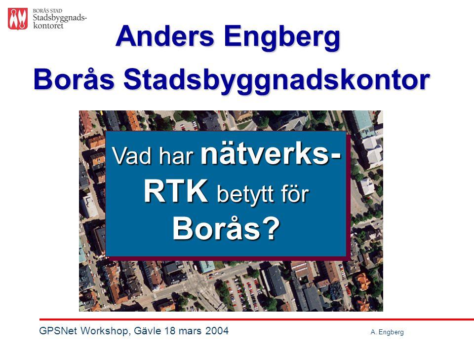 Anders Engberg Borås Stadsbyggnadskontor Vad har nätverks- RTK betytt för Borås.