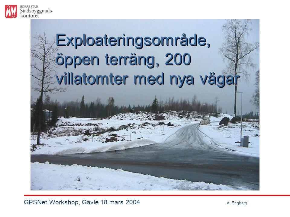 Exploateringsområde, öppen terräng, 200 villatomter med nya vägar Exploateringsområde, öppen terräng, 200 villatomter med nya vägar GPSNet Workshop, Gävle 18 mars 2004 A.