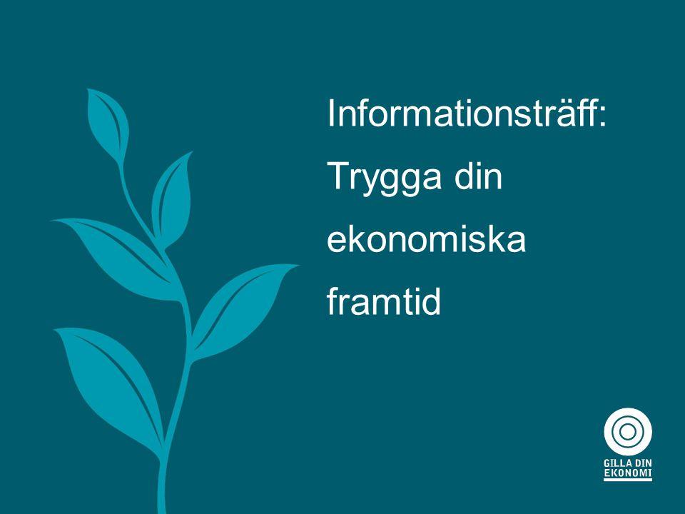 Trygga din ekonomiska framtid Informationsträff: Trygga din ekonomiska framtid