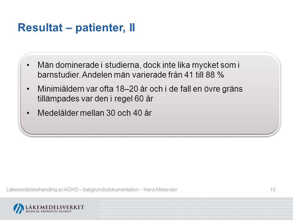 Resultat – patienter, II 10 Män dominerade i studierna, dock inte lika mycket som i barnstudier. Andelen män varierade från 41 till 88 % Minimiåldern