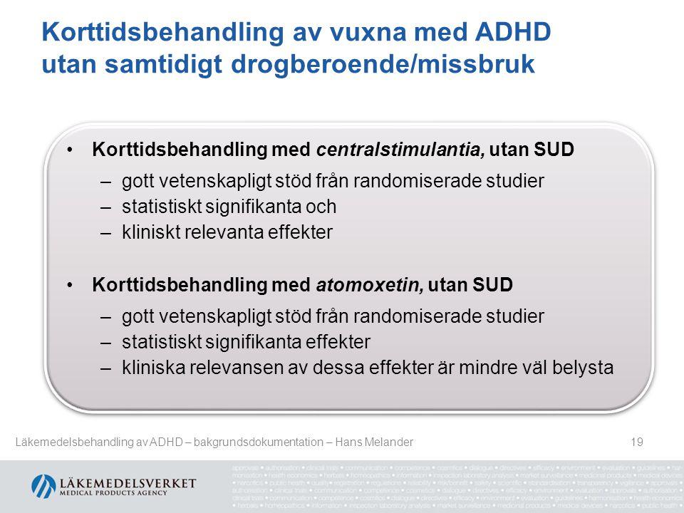 Korttidsbehandling av vuxna med ADHD utan samtidigt drogberoende/missbruk 19 Korttidsbehandling med centralstimulantia, utan SUD –gott vetenskapligt s