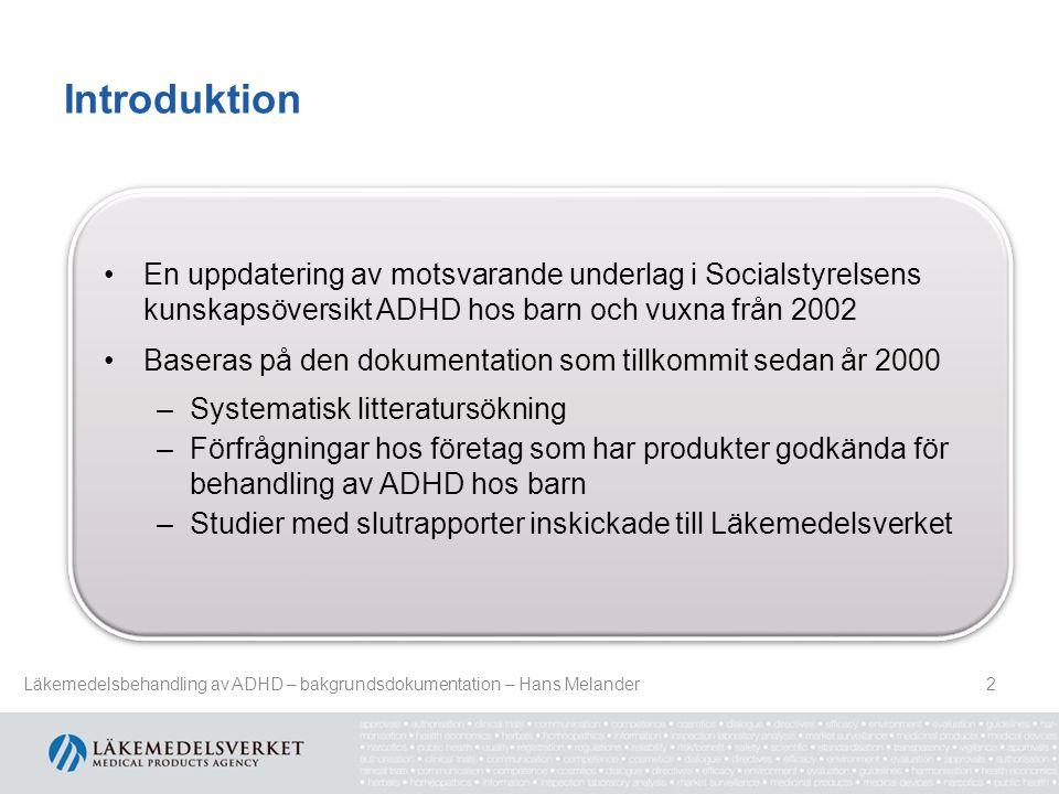 Introduktion En uppdatering av motsvarande underlag i Socialstyrelsens kunskapsöversikt ADHD hos barn och vuxna från 2002 Baseras på den dokumentation