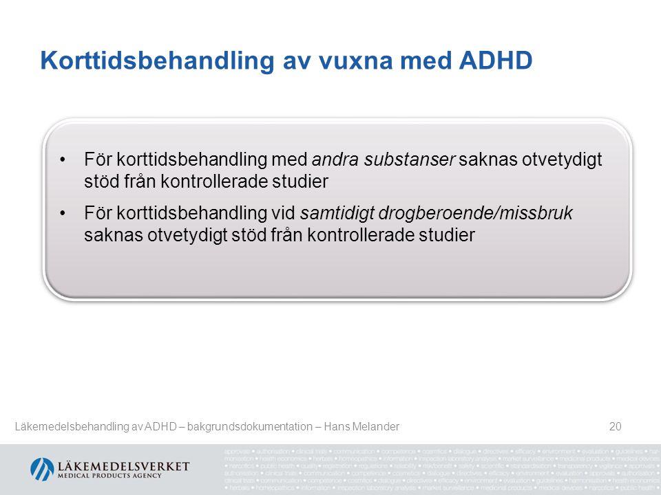 Korttidsbehandling av vuxna med ADHD 20 För korttidsbehandling med andra substanser saknas otvetydigt stöd från kontrollerade studier För korttidsbeha