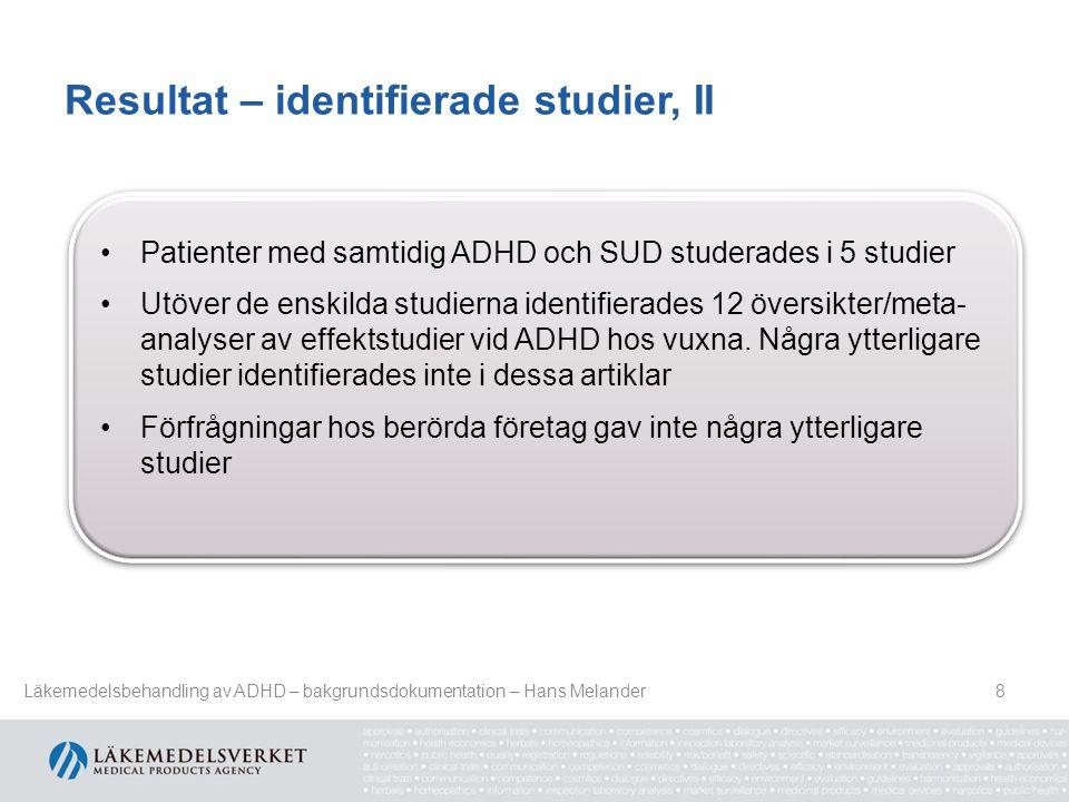 Resultat – identifierade studier, II 8 Patienter med samtidig ADHD och SUD studerades i 5 studier Utöver de enskilda studierna identifierades 12 övers