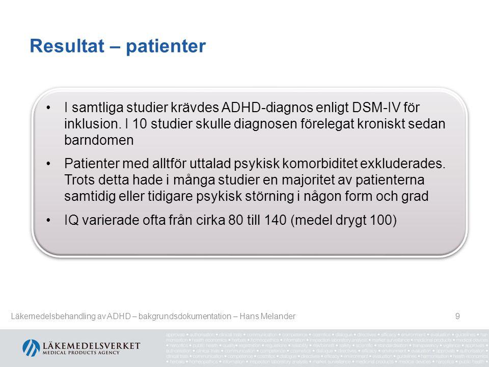 Resultat – patienter 9 I samtliga studier krävdes ADHD-diagnos enligt DSM-IV för inklusion. I 10 studier skulle diagnosen förelegat kroniskt sedan bar
