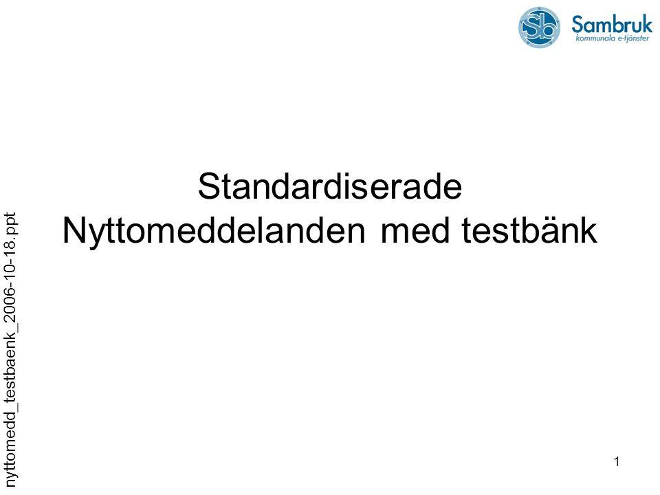 1 Standardiserade Nyttomeddelanden med testbänk nyttomedd_testbaenk_2006-10-18.ppt