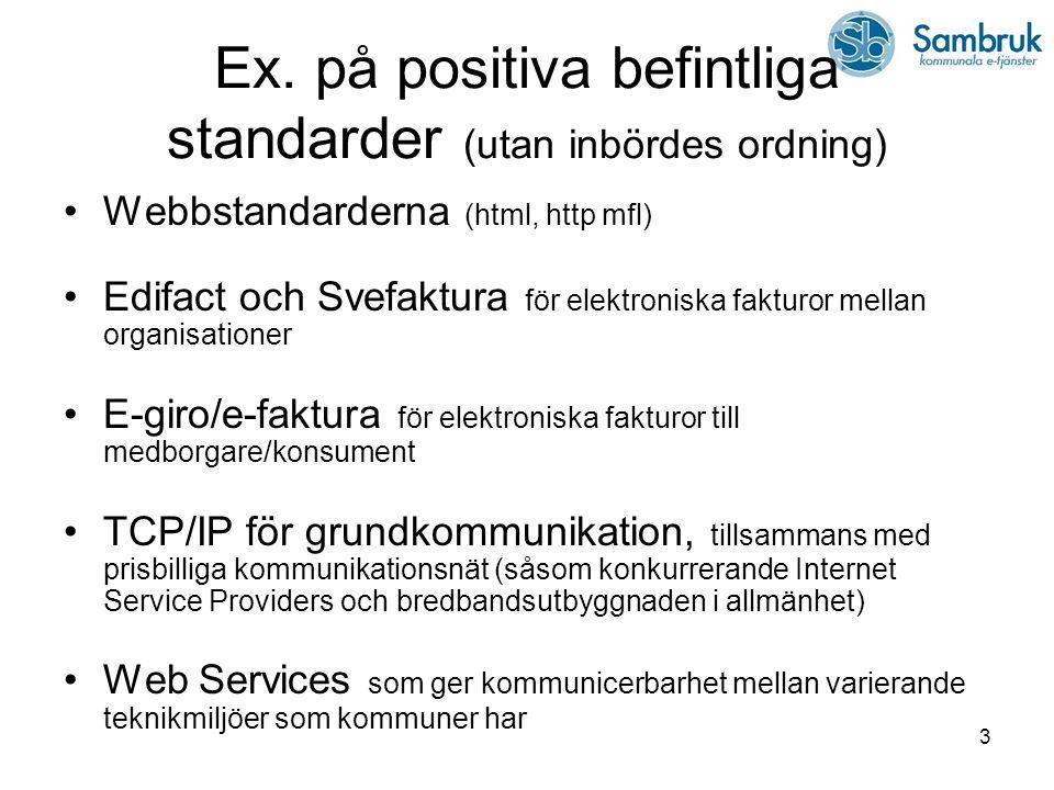 3 Ex. på positiva befintliga standarder (utan inbördes ordning) Webbstandarderna (html, http mfl) Edifact och Svefaktura för elektroniska fakturor mel
