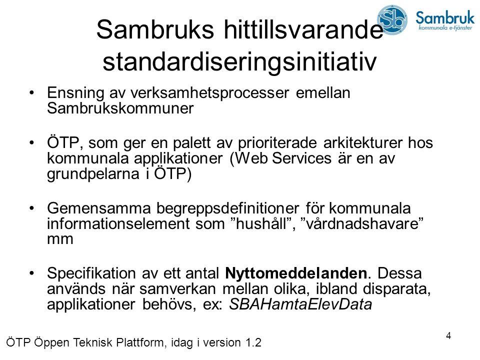 4 Sambruks hittillsvarande standardiseringsinitiativ Ensning av verksamhetsprocesser emellan Sambrukskommuner ÖTP, som ger en palett av prioriterade a