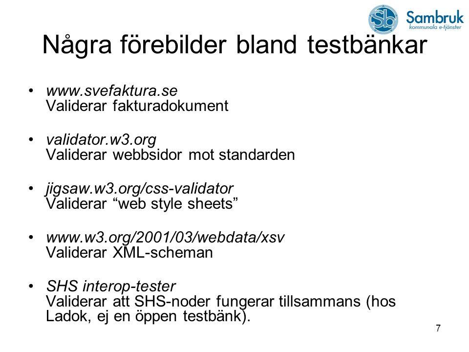 7 Några förebilder bland testbänkar www.svefaktura.se Validerar fakturadokument validator.w3.org Validerar webbsidor mot standarden jigsaw.w3.org/css-