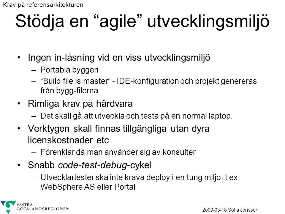 """2009-03-18 Sofia Jonsson Stödja en """"agile"""" utvecklingsmiljö Ingen in-låsning vid en viss utvecklingsmiljö –Portabla byggen –""""Build file is master"""" - I"""