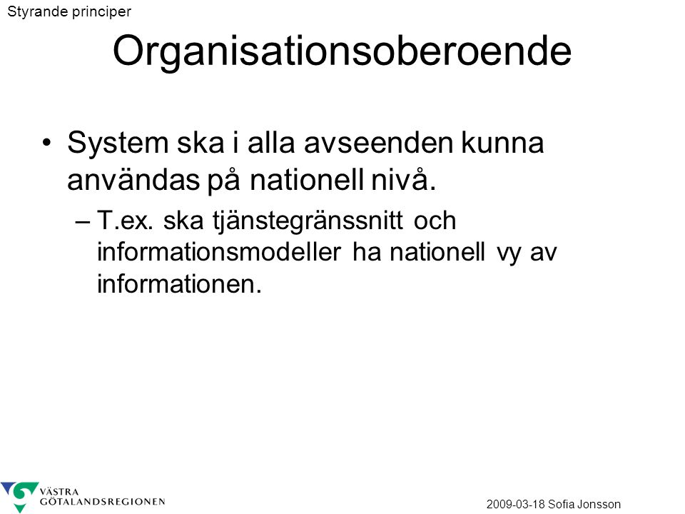 2009-03-18 Sofia Jonsson Organisationsoberoende System ska i alla avseenden kunna användas på nationell nivå. –T.ex. ska tjänstegränssnitt och informa