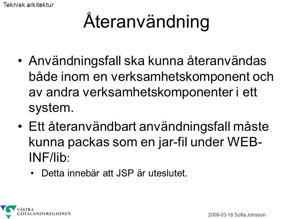 2009-03-18 Sofia Jonsson Återanvändning Användningsfall ska kunna återanvändas både inom en verksamhetskomponent och av andra verksamhetskomponenter i ett system.
